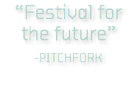 """Festival for the future"" -PITCHFORK"